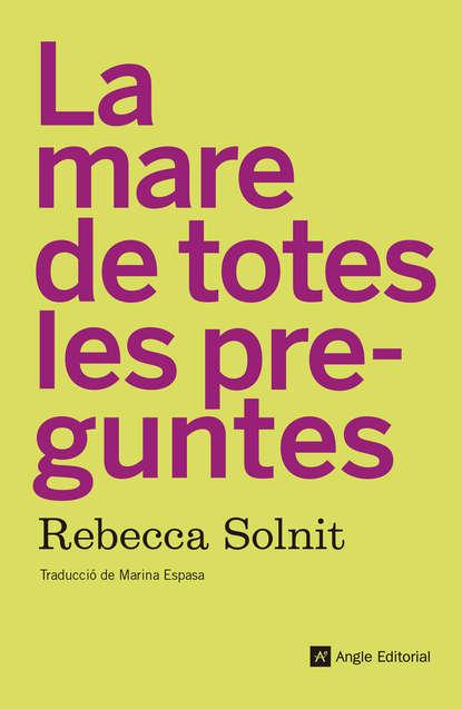 Rebecca Solnit La mare de totes les preguntes rebecca solnit hope in the dark