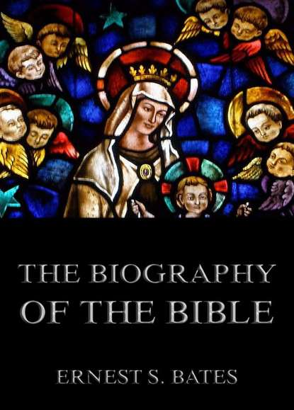 цена на Ernest Sutherland Bates The Biography of the Bible