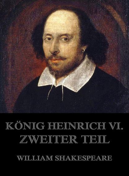 Уильям Шекспир König Heinrich VI., Zweiter Teil heinrich hart gesammelte werke teil tul und nahila 2 teil nimrod german edition
