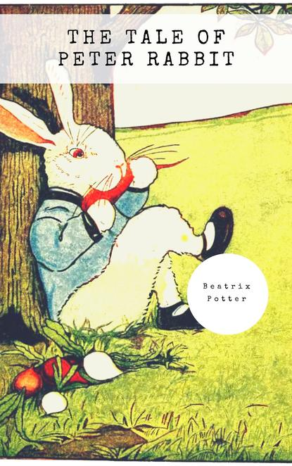 Beatrix Potter The Tale of Peter Rabbit (Classic Tales by Beatrix Potter) potter b beatrix potter collection volume two