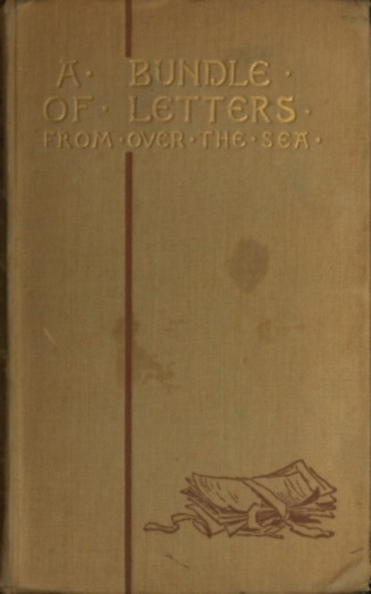 Louise B. Robinson A Bundle of Letters From Over the Sea