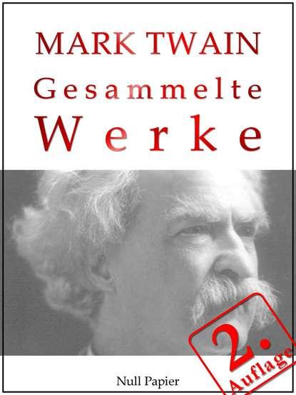 Марк Твен Mark Twain - Gesammelte Werke марк твен die berühmtesten werke von mark twain