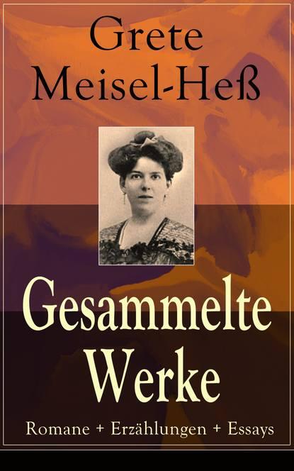 Grete Meisel-Heß Gesammelte Werke: Romane + Erzählungen + Essays daniela meisel schweigen ist gold