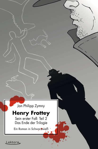 Jan Philipp Zymny Henry Frottey - Sein erster Fall: Teil 2 - Das Ende der Trilogie: Ein Roman in Schwarzweiß недорого