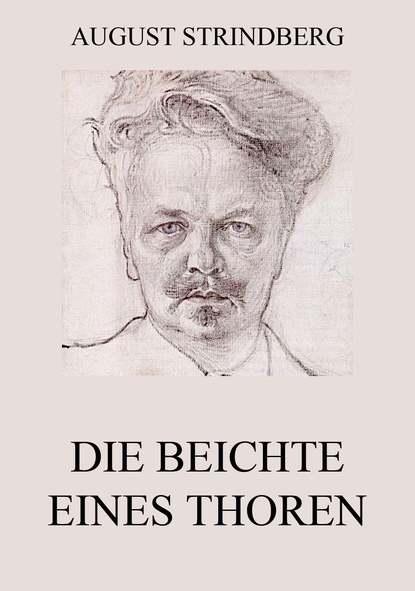 August Strindberg Die Beichte eines Thoren august strindberg röda rummet