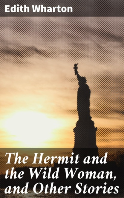Edith Wharton The Hermit and the Wild Woman, and Other Stories ewald carl the queen bee and other nature stories