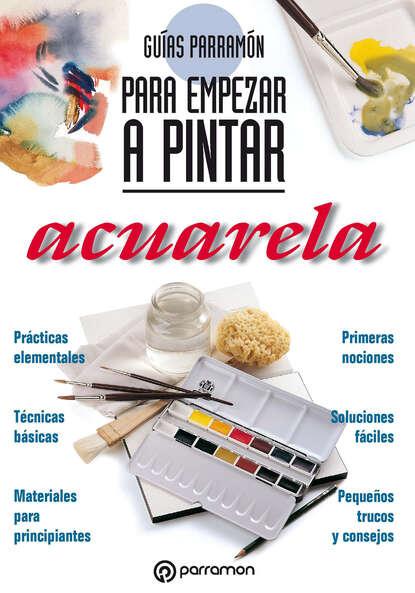 Equipo Parramón Paidotribo Guías Parramón para empezar a pintar. Acuarela недорого