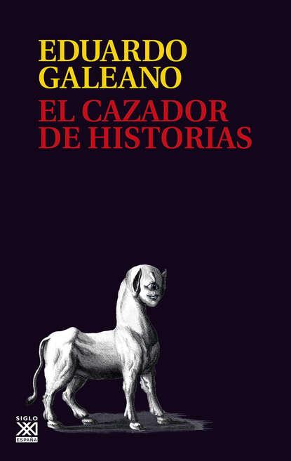 Eduardo H. Galeano El cazador de historias недорого