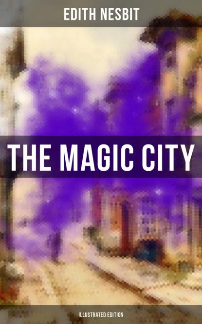 Эдит Несбит THE MAGIC CITY (Illustrated Edition) недорого