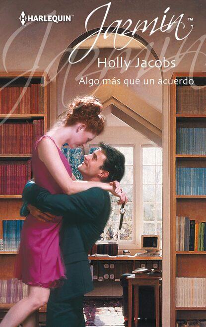 Holly Jacobs Algo más que un acuerdo maureen child un acuerdo permanente