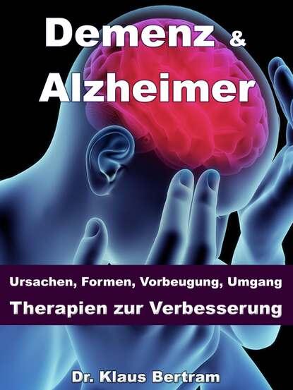 Dr. Klaus Bertram Demenz & Alzheimer – Ursachen, Formen, Vorbeugung, Umgang, Therapien zur Verbesserung dr klaus bertram arthrose – vergessen sie medikamente – mit natürlichen heilverfahren schmerz