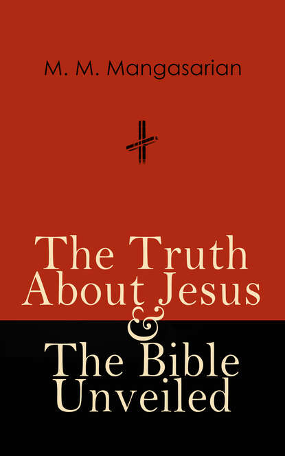 M. M. Mangasarian The Truth About Jesus & The Bible Unveiled недорого