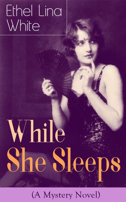Ethel Lina White While She Sleeps (A Mystery Novel) ethel lina white while she sleeps a mystery novel