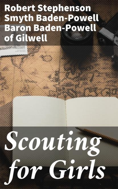 Baron Robert Stephenson Smyth Baden-Powell Baden-Powell of Gilwell Scouting for Girls robert baden powell of gilwell the matabele campaign