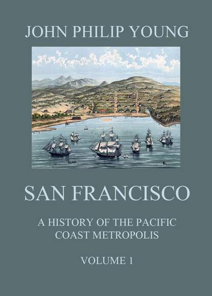 John Philip Young San Francisco - A History of the Pacific Coast Metropolis, Vol. 1 john philip researches in south africa vol 1