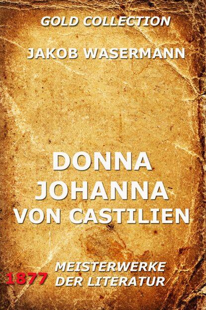 Jakob Wassermann Donna Johanna von Castilien e von reznicek donna diana