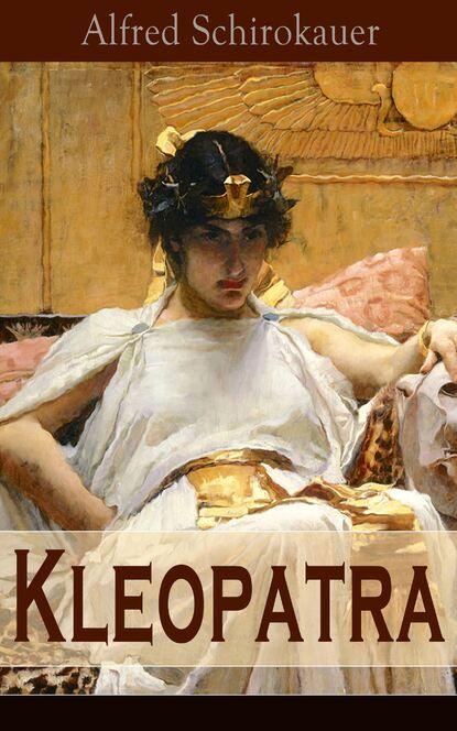 Alfred Schirokauer Kleopatra alfred schirokauer gesammelte werke von alfred schirokauer