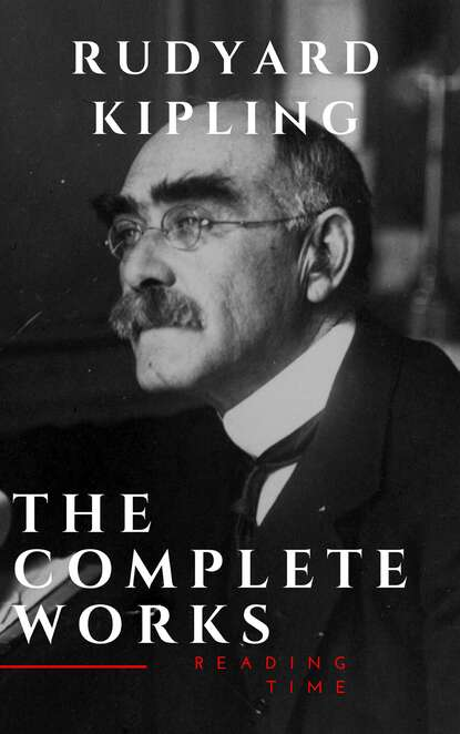 Rudyard 1865-1936 Kipling The Complete Works of Rudyard Kipling rudyard 1865 1936 kipling the complete works of rudyard kipling illustrated edition