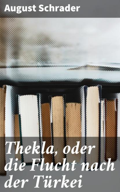 Фото - August Schrader Thekla, oder die Flucht nach der Türkei александр дюма die flucht nach varennes