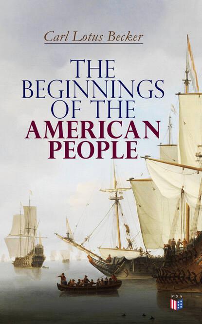 Carl Lotus Becker The Beginnings of the American People недорого