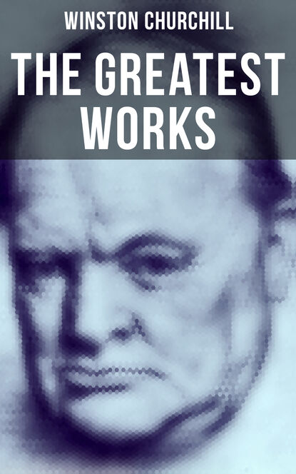 Winston Churchill The Greatest Works of Winston Churchill winston churchill the birth of britain complete edition