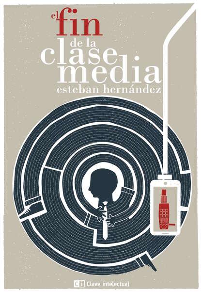 Esteban Hernández El fin de la clase media esteban ierardo la sociedad de la excitación