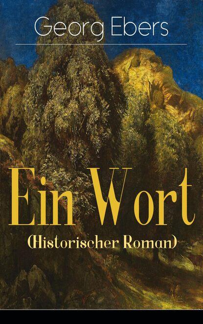 Фото - Georg Ebers Ein Wort (Historischer Roman) michael georg conrad majestät historischer roman