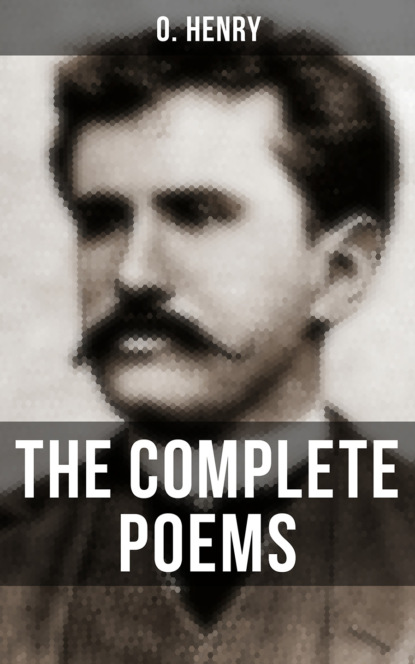 О. Генри The Complete Poems of O. Henry о генри the complete poems of o henry