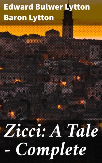 Фото - Baron Edward Bulwer Lytton Lytton Zicci: A Tale — Complete edward bulwer lytton the essential edward bulwer lytton collection