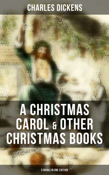 Чарльз Диккенс Charles Dickens: A Christmas Carol & Other Christmas Books (5 Books in One Edition) dickens c a christmas carol