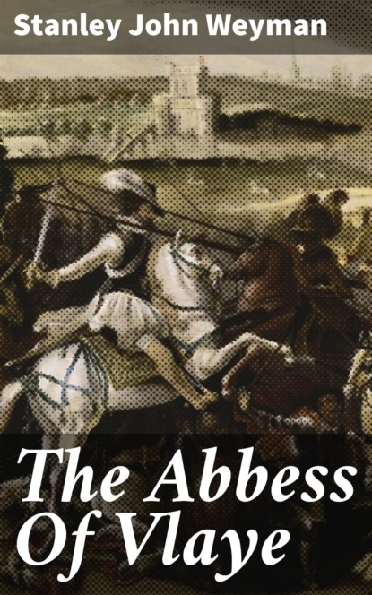 Stanley John Weyman The Abbess Of Vlaye недорого