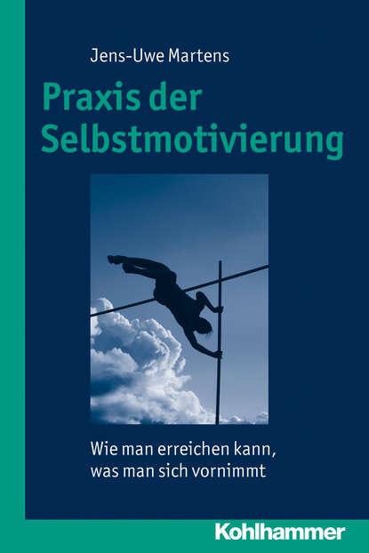Jens-Uwe Martens Praxis der Selbstmotivierung недорого