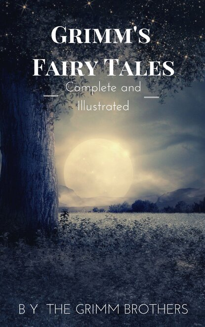 Jacob Grimm Grimm's Fairy Tales : Complete and Illustrated various grimm s fairy tales