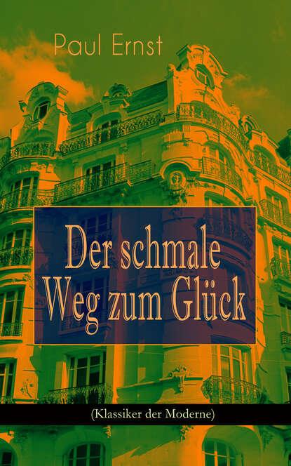 Paul Ernst Der schmale Weg zum Glück (Klassiker der Moderne) alexandra liebert der schlüssel zum glück