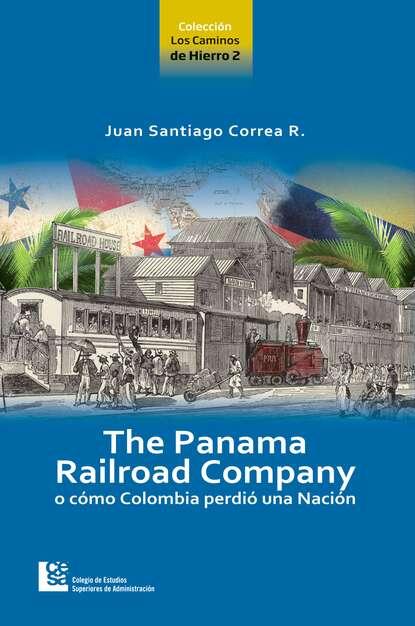 Juan Santiago Correa Restrepo The Panama Railroad Company juan camilo restrepo hacienda pública 11 edición