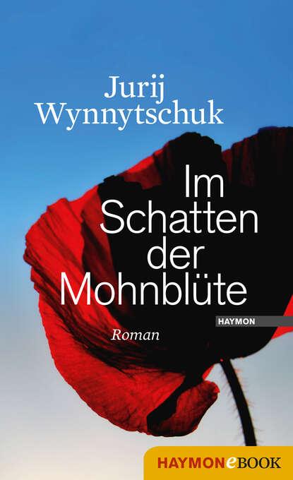 Jurij Wynnytschuk Im Schatten der Mohnblüte недорого