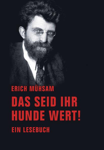 c graupner aus gnade seid ihr selig worden gwv 1139 29 Erich Muhsam Das seid ihr Hunde wert!