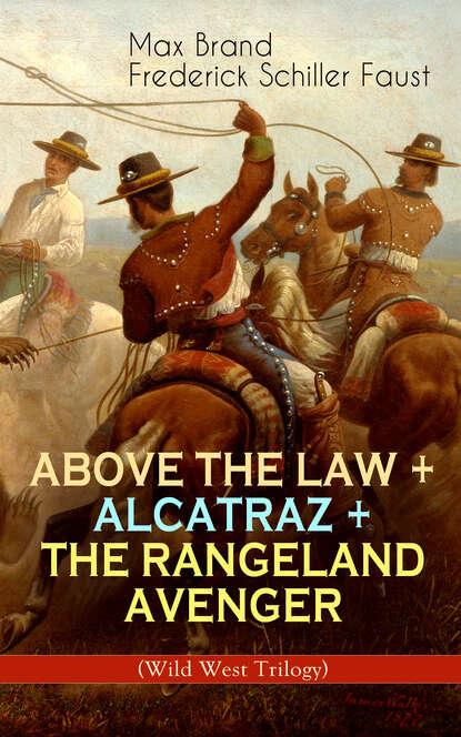 Max Brand ABOVE THE LAW + ALCATRAZ + THE RANGELAND AVENGER (Wild West Trilogy) недорого