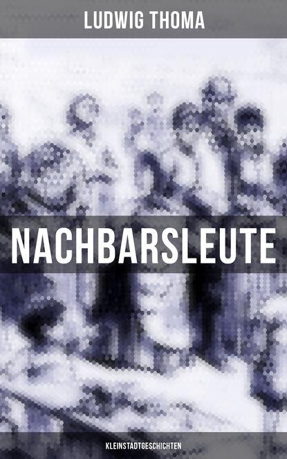 Фото - Ludwig Thoma Nachbarsleute: Kleinstadtgeschichten ludwig thoma der wittiber ein bauernroman