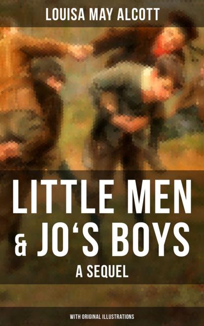 Луиза Мэй Олкотт Little Men & Jo's Boys: A Sequel (With Original Illustrations)