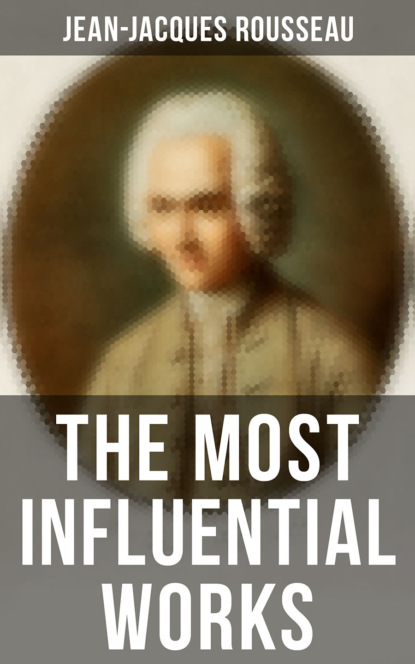 Jean-Jacques Rousseau The Most Influential Works of Jean-Jacques Rousseau недорого