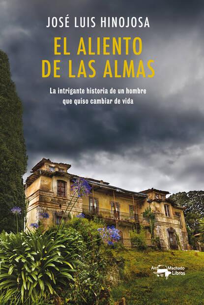 José Luis de Hinojosa y Fernández de Angulo El aliento de las almas bernardo bef fernández tiempo de alacranes