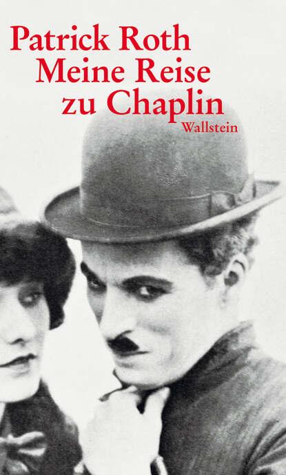 Patrick Roth Meine Reise zu Chaplin недорого