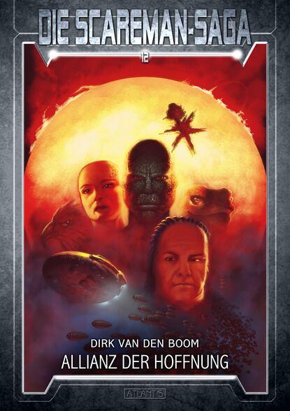 Dirk van den Boom Die Scareman-Saga 12: Allianz der Hoffnung emmanuel henné die scareman saga 8 reise ins blaue
