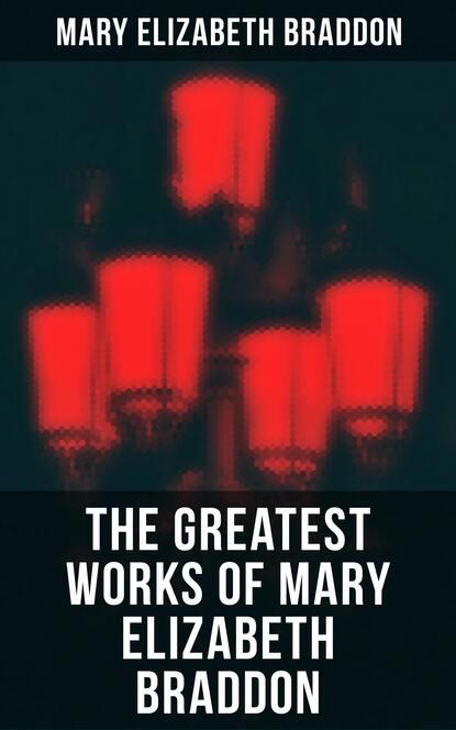Фото - Мэри Элизабет Брэддон The Greatest Works of Mary Elizabeth Braddon мэри элизабет брэддон the trail of the serpent detective mystery