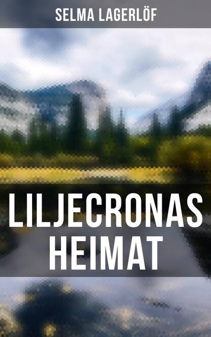 Фото - Selma Lagerlöf Liljecronas Heimat selma lagerlöf en herrgårdssägen