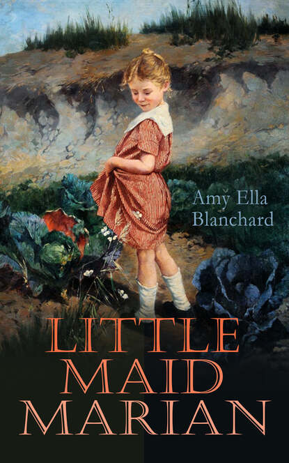 Amy Ella Blanchard Little Maid Marian