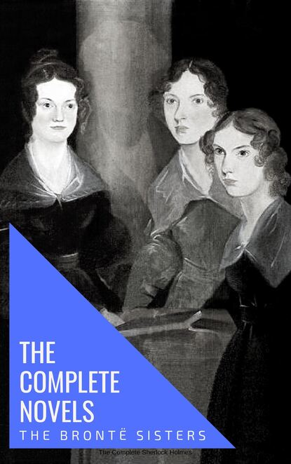 Эмили Бронте The Brontë Sisters: The Complete Novels эмили бронте the brontë sisters complete novels quattro classics the greatest writers of all time