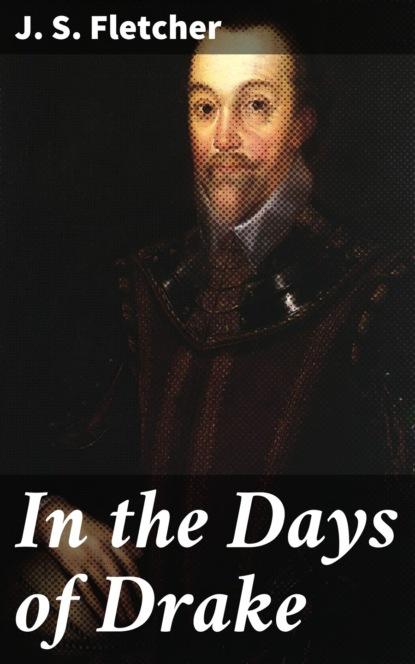 J. S. Fletcher In the Days of Drake недорого