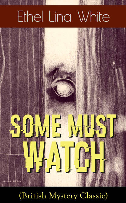 Ethel Lina White Some Must Watch (British Mystery Classic) ethel lina white british mysteries collection the complete 7 novels